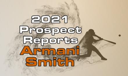 Armani Smith Prospect Report – 2021 Offseason