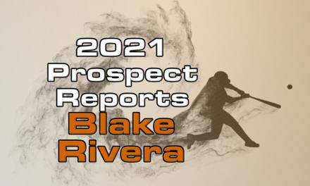 Blake Rivera Prospect Report – 2021 Offseason