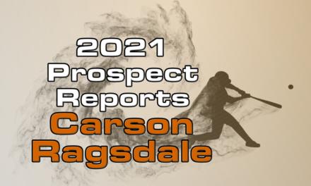 Carson Ragsdale Prospect Report – 2021 Offseason