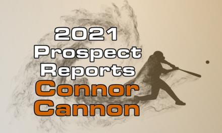 Connor Cannon Prospect Report – 2021 Offseason