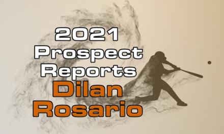 Dilan Rosario Prospect Report – 2021 Offseason