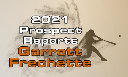 Garrett Frechette Prospect Report – 2021 Offseason