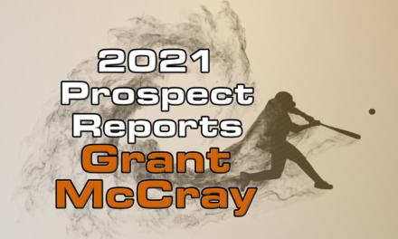 Grant McCray Prospect Report – 2021 Offseason