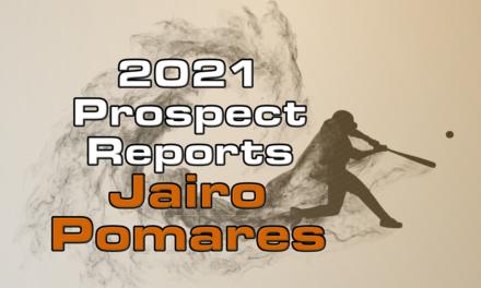 Jairo Pomares Prospect Report – 2021 Offseason