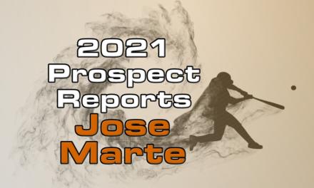 Jose Marte Prospect Report – 2021 Offseason