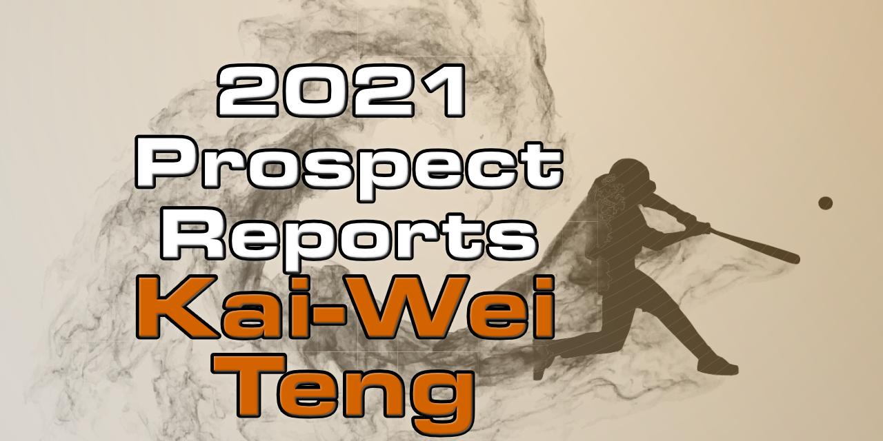 Kai-Wei Teng Prospect Report – 2021 Offseason