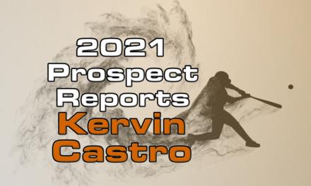 Kervin Castro Prospect Report – 2021 Offseason