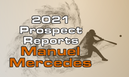 Manuel Mercedes Prospect Report – 2021 Offseason