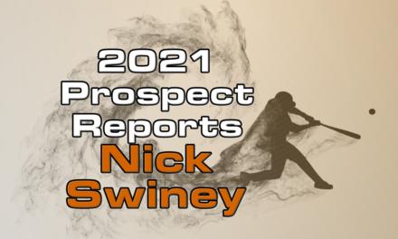 Nick Swiney Prospect Report – 2021 Offseason
