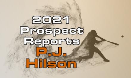 P.J. Hilson Prospect Report – 2021 Offseason