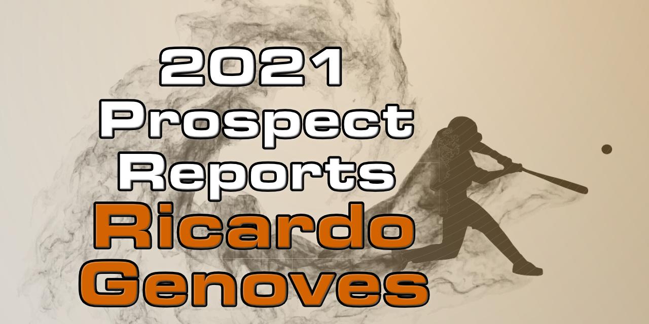 Ricardo Genoves Prospect Report – 2021 Offseason