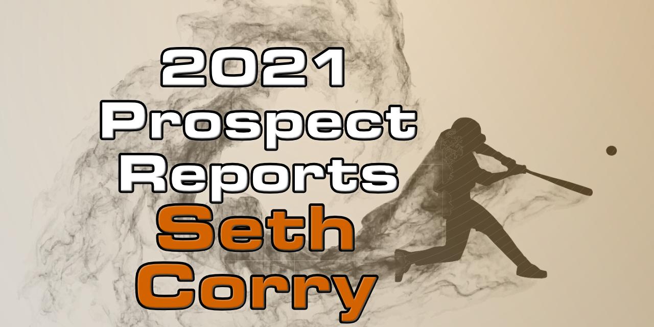 Seth Corry Prospect Report – 2021 Offseason