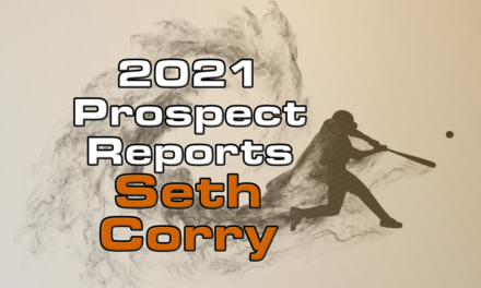 Seth Corry Prospect Report – 2021 Offseason