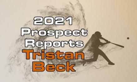Tristan Beck Prospect Report – 2021 Offseason