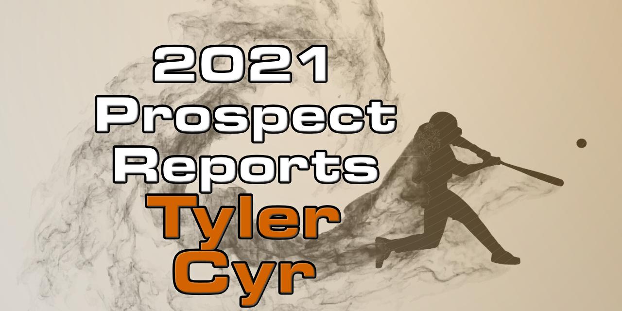 Tyler Cyr Prospect Report – 2021 Offseason