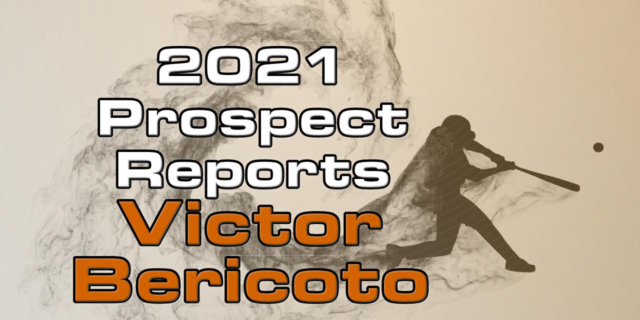 Victor Bericoto Prospect Report – 2021 Offseason
