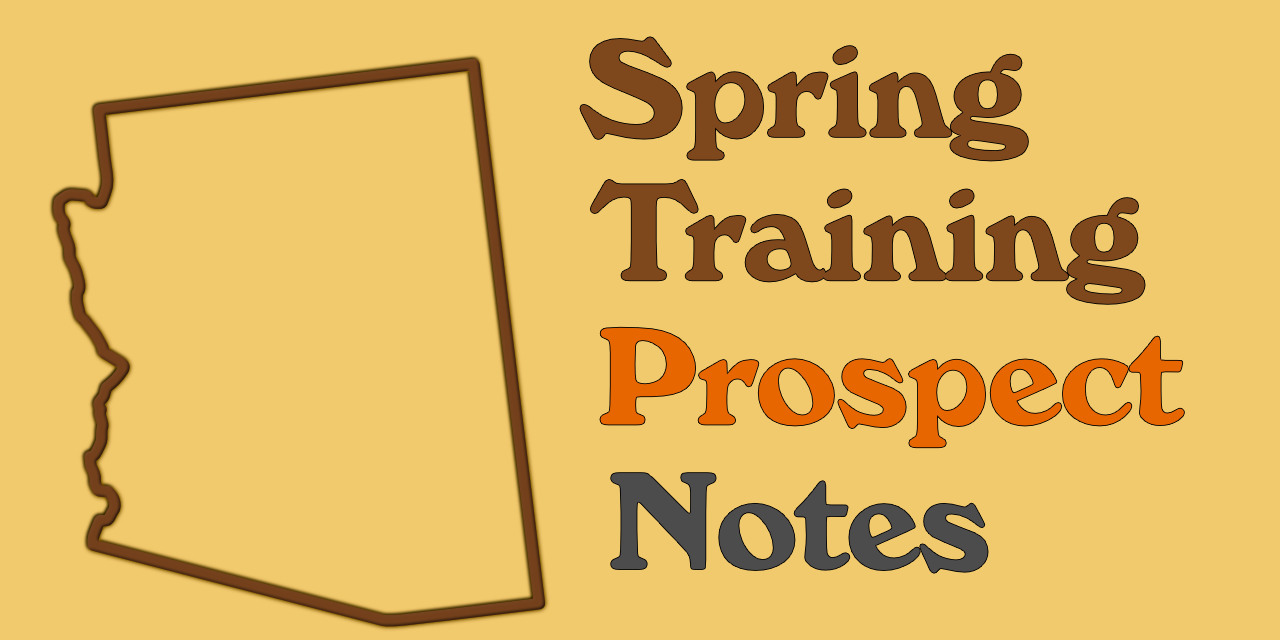 Spring Training Prospect Notes 3/1